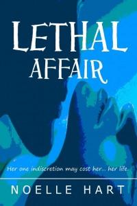 Lethal Affair by Noelle Hart by Noelle Hart