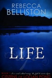 Life (Citizens of Logan Pond book 1) by Rebecca Belliston