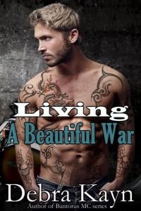 Living A Beautiful War by Debra Kayn