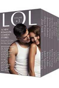 LOL #3 Romantic Comedy Anthology – Volume 3 – 16 All-New Romance Stories by Bestselling Authors (LOL Romantic Comedy Anthology) by Melanie Marchande, Blair Babylon,Sky Corgan, Gretchen Galway, Victoria Wessex, Brenna Aubrey, Daisy Prescott, Zoe York, JJ Knight, Lacey Silks, Julia Kent, Rachel Schurig, Harlow Nash, Brice Adler, Juliet Spenser, Mimi Strong