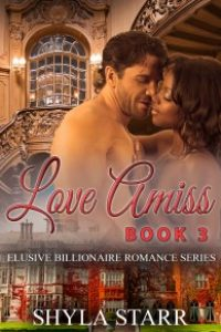 Love Amiss: Elusive Billionaire Romance Series, Book 3 by Shyla Starr