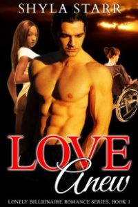 Love Anew: Lonely Billionaire Romance Series, Book 1 by Shyla Starr