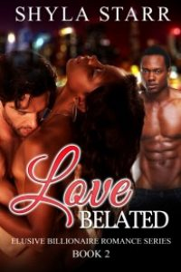 Love Belated: Elusive Billionaire Romance Series, Book 2 by Shyla Starr