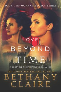 Love Beyond Time (Book 1 of Morna's Legacy Series) by Bethany Claire by Bethany Claire