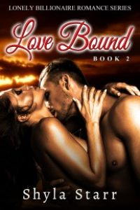 Love Bound: Lonely Billionaire Romance Series, Book 2 by Shyla Starr