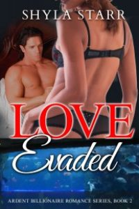 Love Evaded: Ardent Billionaire Romance Series, Book 2 by Shyla Starr