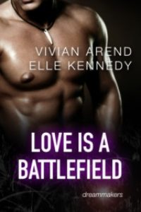 Love is a Battlefield by Vivian Arend & Elle Kennedy