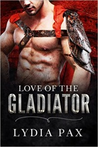 Love of the Gladiator (Affairs of the Arena Book 2) by Lydia Pax
