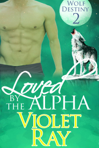 Loved by the Alpha by Violet Ray