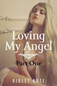 Loving My Angel: Part One by Violet Haze