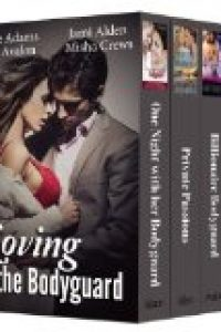 Loving the Bodyguard (bundle of four contemporary romances) by Noelle Adams