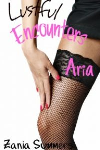 Lustful Encounters: Aria by Zania Summers