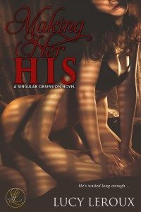 Making Her His (A Singular Obsession Book 1) by Lucy Leroux