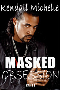 Masked Obsession- Part I by Kendall Michelle