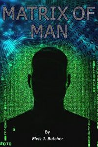 Matrix of Man constructed lies & the fallacy of freedom by Elvis J Butcher