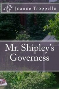 Mr. Shipley's Governess (The Shipley Legacy) by Joanne Troppello