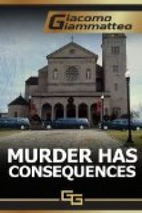 Murder Has Consequences by Giacomo Giammatteo