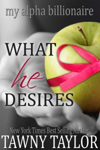 My Alpha Billionaire 5, What He Desires by Tawny Taylor