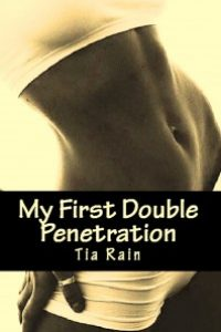 My First Double Penetration by Tia Rain