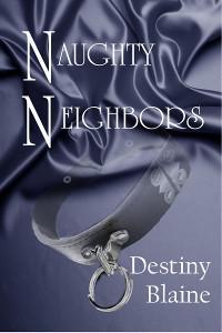 Naughty Neighbors by Destiny Blaine