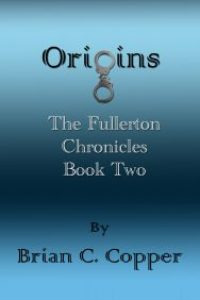Origins (The Fullerton Chronicles Book 2) by Brian C. Copper