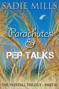 Parachutes and Pep Talks (The Freefall Trilogy – Part 2) by Sadie Mills