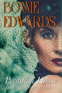 Perdition House Part 1 An Erotic Saga by Bonnie Edwards