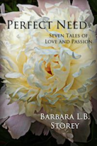 Perfect Need – Seven Tales of Love and Passion by Barbara L.B. Storey