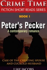 Peter's Pecker – Case of the Cheating Spouse and Cuckold Husband by J Jay Jacobs