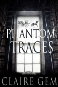 Phantom Traces by Claire Gem