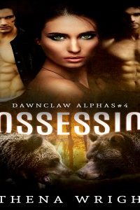 Possession: Dawnclaw Alphas #4 (A Bad Boy Paranormal Menage Romance) by Athena Wright