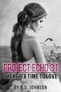 Project Echo 31: There's A Time To Love by E.D. Johnson
