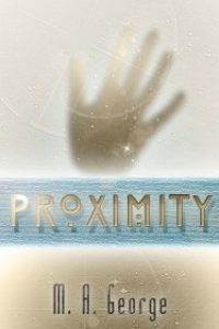 Proximity (The Proximity Series, #1) by M. A. George
