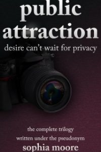 Public Attraction: The Complete Trilogy by Sophia Moore