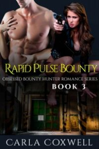 Rapid Pulse Bounty: Obsessed Bounty Hunter Romance Series, Book 3 by Carla Coxwell