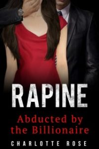Rapine: Abducted by the Billionaire (The Trophy Wife Book 1) by Charlotte Rose