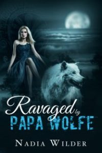 Ravaged by Papa Wolf by Nadia Wilder