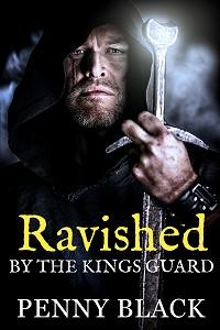 Ravished By The Kings Guard by Penny Black