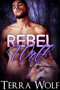 Rebel Wolf (A Paranormal Shape Shifter Romance) (The Wolf Wanderers Book 3) by Terra Wolf