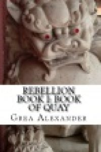 REBELLION Book I: Book of Quay by Grea Alexander