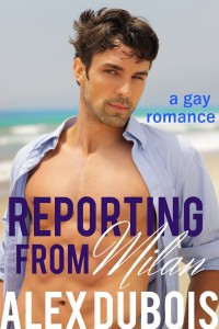 Reporting From Milan: A gay romance by Alex DuBois