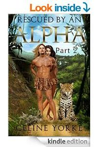 Rescued By An Alpha Part Two by Celine Yorke
