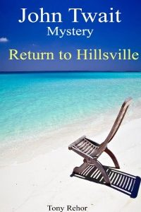 Return to Hillsville-John Twait Mystery Series by Tony Rehor