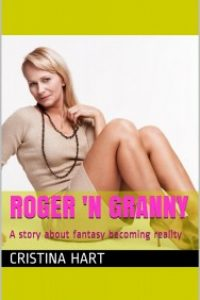 Roger 'N Granny: A story about fantasy becoming reality by Cristina Hart