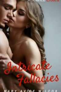 Romance Erotica: Intricate Fallacie by Mary Avice Wilcox