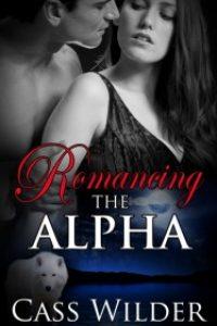 Romancing The Alpha by Cass Wilder