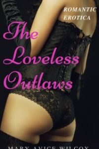 Romantic Erotica: The Loveless Outlaws by Mary Avice Wilcox
