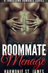 Roommate Menage (A Threesome Romance Series Book 1) by Harmonie St. James