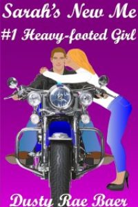 Sarah's New Me #1: Heavy-footed Girl by Dusty Rae Baer
