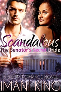 Scandalous: The Senator's Secret Bride by Imani King